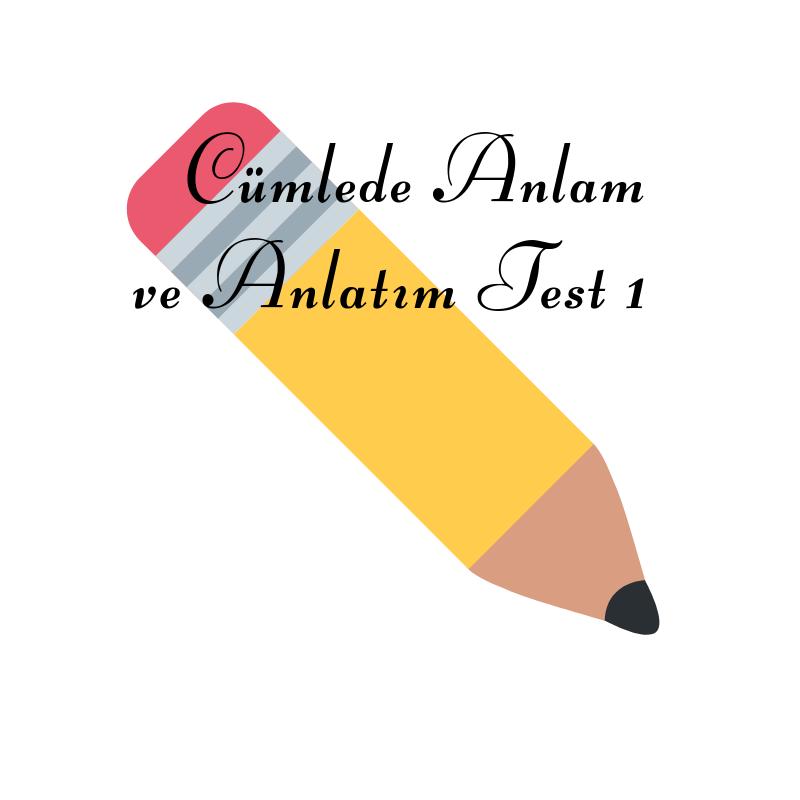 Cümlede Anlam ve Anlatım Test 1