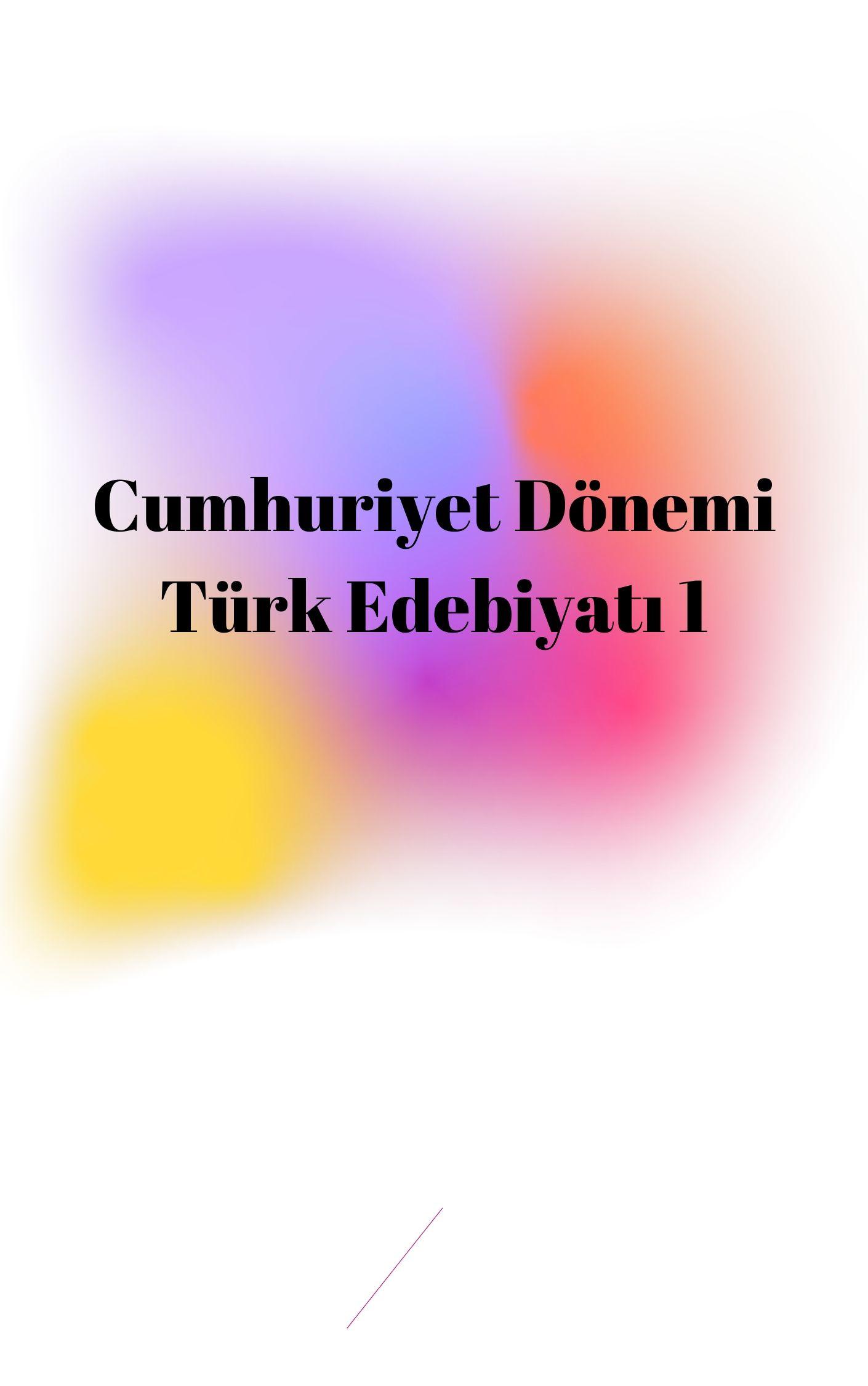 Cumhuriyet Dönemi Türk Edebiyatı 1 (1920-1940)