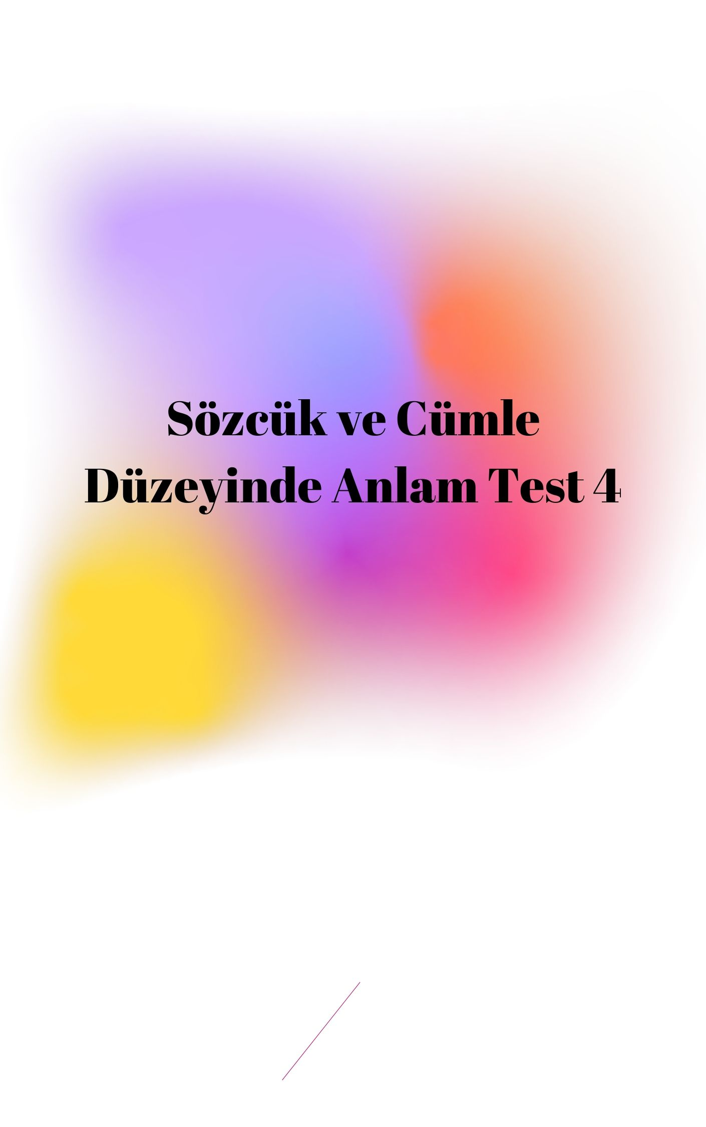 Sözcük ve Cümle Düzeyinde Anlam Test 4