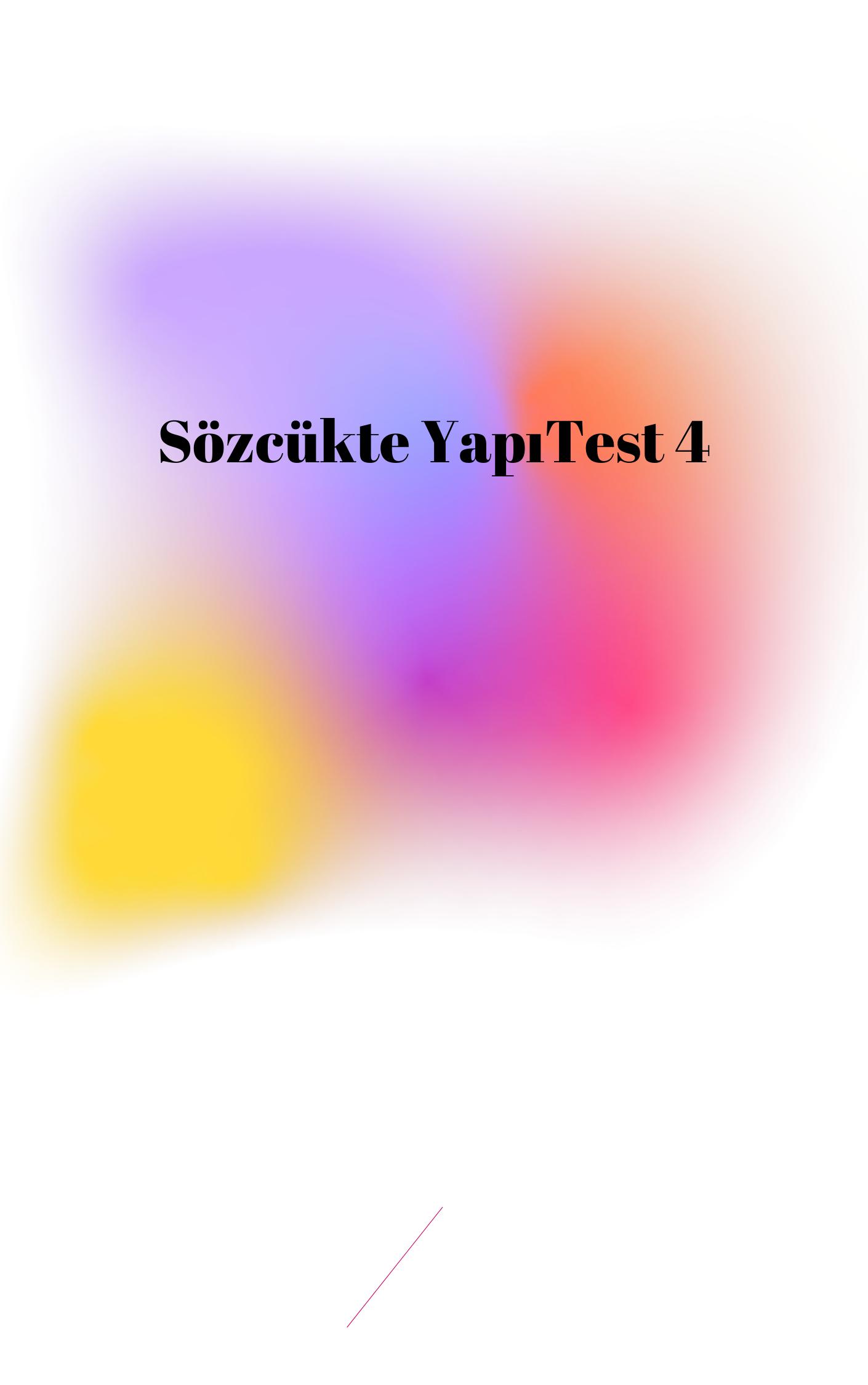 Sözcükte Yapı Test 4